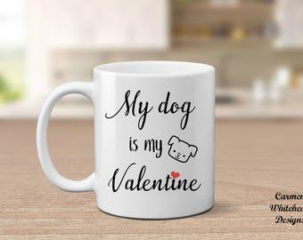 Dog lover Valentine, Valentine's day gift, Dog is my Valentine, Valentine's day mug, dog lover gift, Valentine gift, coffee lover gift