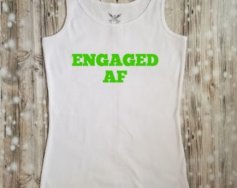 Engaged AF White Tank Top - Bride to Be Shirt - Engaged Shirt - Engagement Announcement - Fiance Clothing - Engaged Clothing