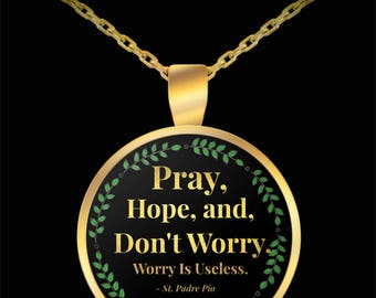 "Religious Gift Necklace ""Pray Hope and Don't Worry. Worry is Useless"" Gold-plated 22"" Chain and 1"" Round Pendant Necklace!"