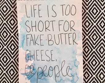 Life is too Short for Fake Butter, Cheese, or People//Hand-Lettered Watercolor Art