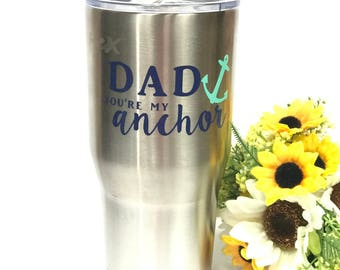 DAD; Dad your my anchor; Fathers day tumbler