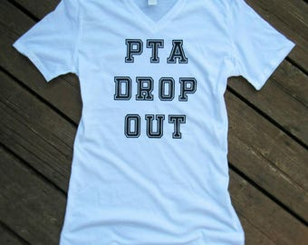 PTA Drop Out Shirt, Funny Mom Shirt, Mom Shirt, PTA Drop Out, PTA Shirt