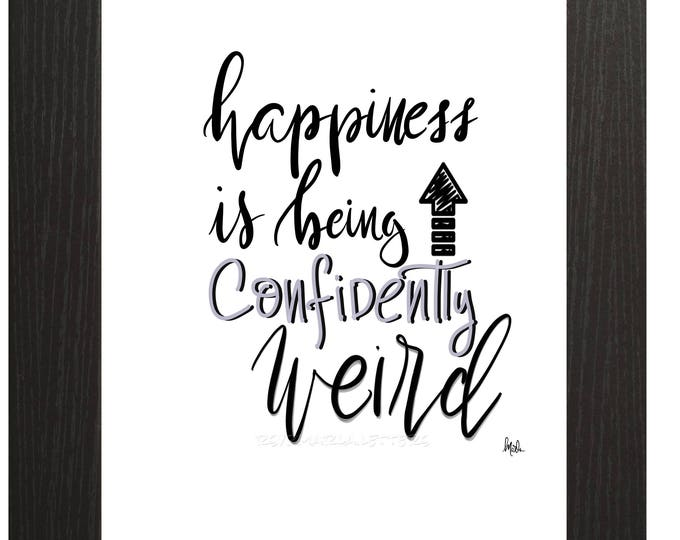 "Happiness is being confidently weird, Brush lettered downloadable print 8"" x 10"" black and white hand lettered"