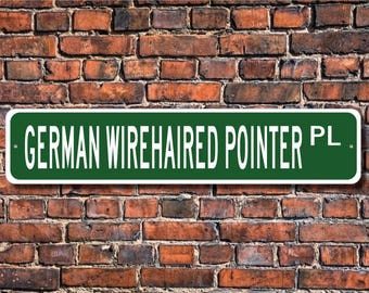 German Wirehaired Pointer, German Wirehaired Pointer Lover, German Wirehaired Pointer Sign, Custom Street Sign, Quality Metal Sign,