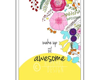 Wake Up & Be Awesome -  PRINTABLE art, Wall art, Home Decor, Office Decor, Motivational Quote, Inspirational Quote, Uplifting, Sun, Flowers