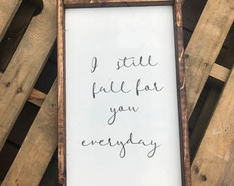 I still fall for you everyday || wooden framed sign