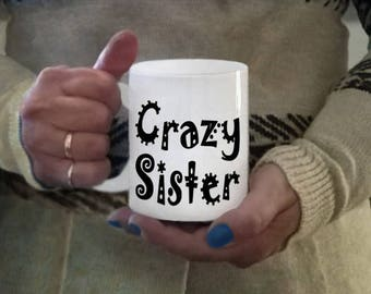Ceramic sister mug, ceramic coffee mug, funny sister gift, coffee mug, crazy sister mug, coffee cups, printed mugs, funny sister saying mugs