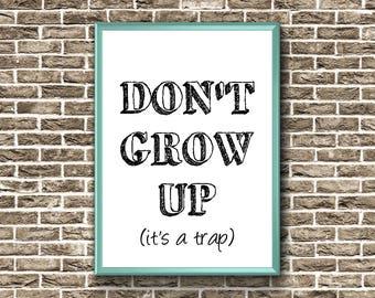 Don't Grow Up Print | Nursery Printable Wall Art | Don't Grow Up It's A Trap | Nursery Quote Print | Nursery Printable Art | Nursery Poster