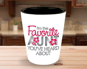 Favorite Aunt You've Heard About Shot Glass - 1.5 oz Ceramic Shotglass - Family Gift