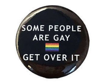 Some People Are Gay Get Over It - LGBTQ gay pride button pin, Gay Flag, Rainbow flag (Options - Get over it)