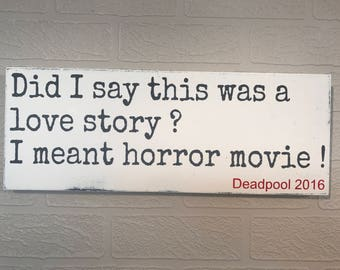 Did I say this was a love story ?  I meant horror movie ! Deadpool 2016,  Wooden Wall Sign, Movie Quote
