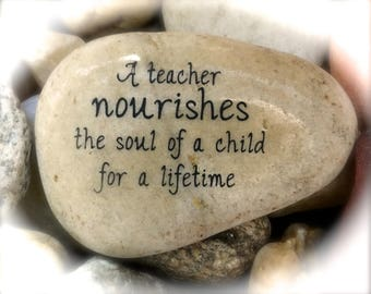 A Teacher Nourishes The Soul Of A Child For A Lifetime ~ Engraved Inspirational Rock