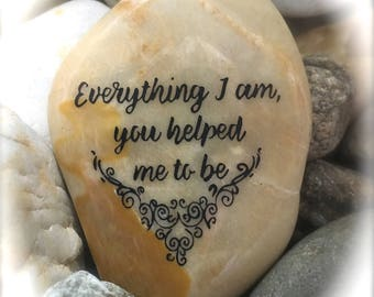 Everything I Am, You helped Me To Be ~ Engraved Inspirational Rock