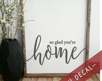 Vinyl decal HOME, So glad you're home, farmhouse style sign, so glad vinyl decal, farmhouse home decal, home vinyl decal, you're home vinyl