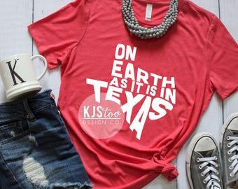 Texas Tee - On Earth as it is in Texas Tee - Texas Pride Tee - Texas Shirt - Cute Texas Tee - Texas Strong Tee - Texas Pride Shirt - Texas