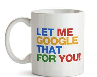 Let Me Google That For You! - 11oz White Mug