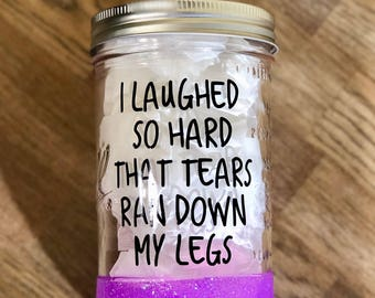Glitter Dipped Mason Jar - I Laughed So Hard That Tears Ran Down My Legs