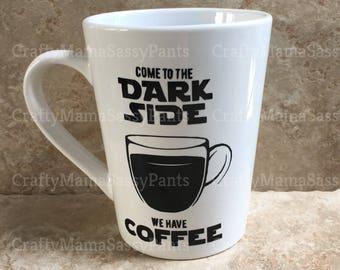 Come to the Dark Side We have Coffee mug coffee cup ~ Star Wars Coffee mug ~ Star Wars Coffee Cup ~ Funny Coffee Mug