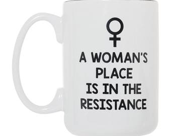 A Woman's Place Is In The Resistance - 15 oz Deluxe Large Double-Sided Political Mug