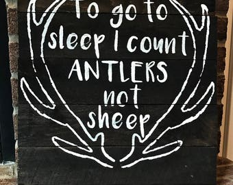 To go to Sleep I Count Antlers Not Sheep Hunting Pallet Sign