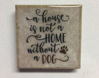 """Kitchen Magnet """"A House Is Not A Home Without A Dog"""" Fridge Magnet, Tile Magnet, Magnet"""