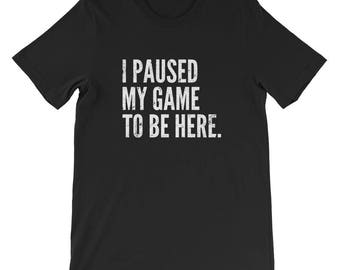 FUNNY VIDEO GAMER Shirt, Unisex, I Paused My Game To Be Here, Gamer Gifts, Gaming Gift, Gamer Shirt, Gamer Gift, Video Game Shirt