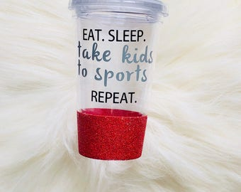 GLITTER DIPPED | Eat. Sleep. Take kids to sports. Repeat. Tumbler