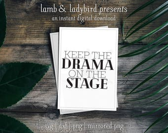 Keep The Drama on the Stage - Theater Design (PNG, SVG, DXF Instant Digital Download)
