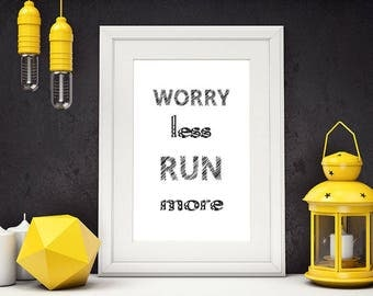 Worry Less Run More, Black and White, Marathon, Fitness Motivation, Motivational Poster, Inspirational Wall Art, Running Gifts,  #HQMOT007