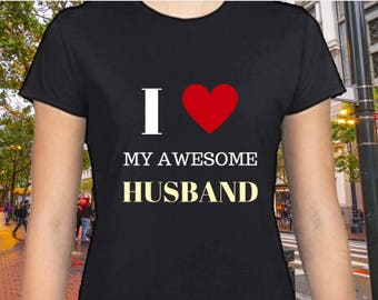 I Love My Awesome Husband Women T shirt- Gift Husband Gift Wife Shirt, Holiday Gift Wedding Gift Anniversary Wife Gift