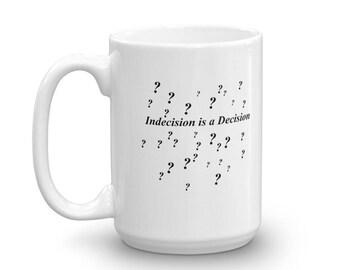 Indecision is a decision Mug