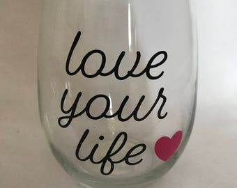 Love Your Life Stemless Wineglass