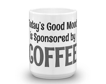 Today's Good Mood Is Sponsored By Coffee - Coffee Mug For Coffee Lovers