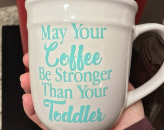 May Your Coffee Be Stronger Than Your Toddler, Coffee Mugs, Custom Coffee Mug, Cool Coffee Mugs, Personalized Coffee Mugs, Coffee Mug