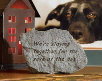 We're staying together for the dog. Cast stone