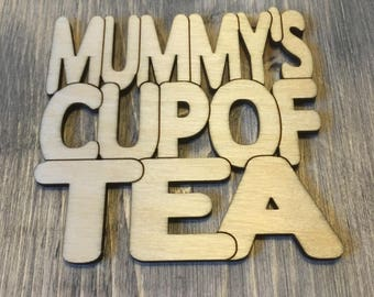 Mummy's Cup of Tea - Laser Cut Drinks Coaster