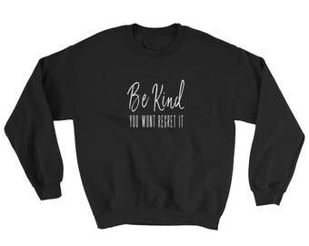 Kindness sweatshirt, kindness jumper, choose kind, be kind jumper, be kind sweatshirt, Be Kind You Wont Regret It Sweatshirt