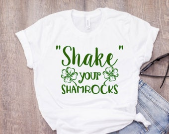 Shake Your Shamrocks Shirt, St Patricks Day Shirt, Shamrock Shirt, St Patricks Day Shirt Women