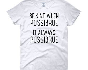 Be Kind When Possibrue Womens Engrish Typography t-shirt