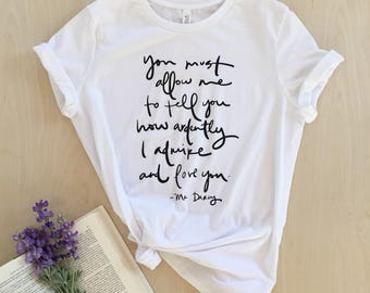 NEW - BOLD Mr. Darcy Proposal quote - Pride and Prejudice - Jane Austen - bookish shirt - screen printed