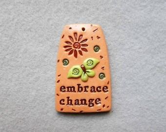Inspirational Saying/Quote Pendant/Butterfly Pendant in Polymer Clay - Embrace Change