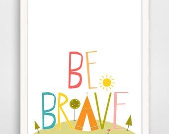 Be Brave Tee Pee Typography Print - Tee Pee Wall Art  - Be Brave - Tee Pee Art Print - Be Brave Artwork - Baby Wall Art Decor