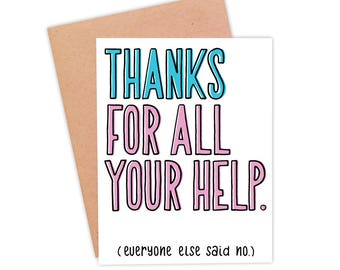 Funny Thank You Card | Sarcastic Thank You Card | Funny Thank You Note - Thanks For All Your Help.