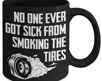 No One Ever Got Sick Of Smoking The Tires Drifting Burnout Coffee Mug
