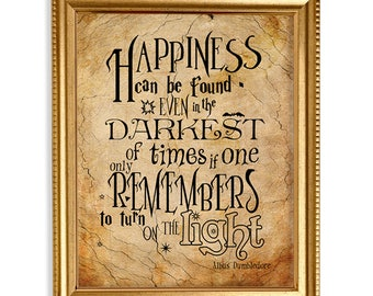 Happiness can be found even in the darkest times if one only remembers to turn on the light Printable | Harry Potter | Digital file