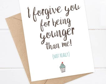 Friend Birthday Card - Funny Birthday Card - Snarky Card - Funny Birthday Blank -  I forgive you for being younger than me