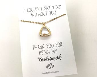 Bridesmaid gift bridesmaid THANK YOU gift, Gold triangle crystal bezel necklace, I couldn't say I do without you, maid of honor, flower girl