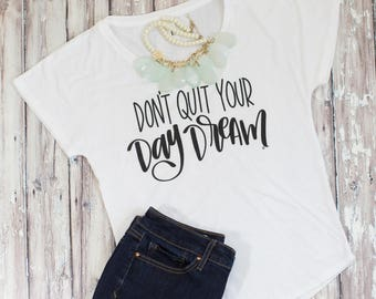 Don't Quit Your Daydream Shirt, Dream Women's Tee, Women's shirt, Day Dream Tee, Hand Lettered Shirt, Cellar Designs T-shirt, Dreamer