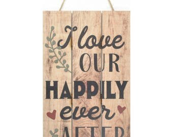 I Love Our Happily Ever After Wooden Plank Sign 5x10