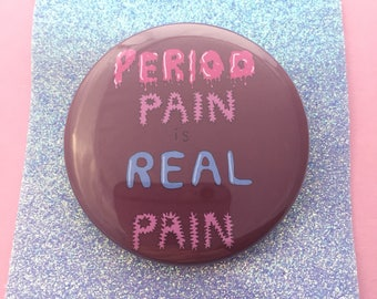 Period pain is real pain - badge / button